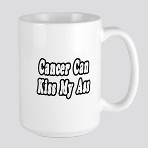 """Cancer Can Kiss My Ass"" Large Mug"